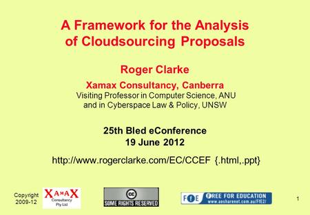 Copyright 2009-12 1 Roger Clarke Xamax Consultancy, Canberra Visiting Professor in Computer Science, ANU and in Cyberspace Law & Policy, UNSW 25th Bled.
