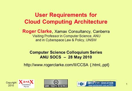 Copyright 2010 1 Roger Clarke, Xamax Consultancy, Canberra Visiting Professor in Computer Science, ANU and in Cyberspace Law & Policy, UNSW Computer Science.