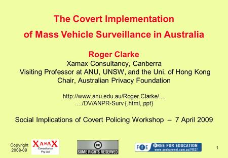 Copyright 2008-09 1 Roger Clarke Xamax Consultancy, Canberra Visiting Professor at ANU, UNSW, and the Uni. of Hong Kong Chair, Australian Privacy Foundation.
