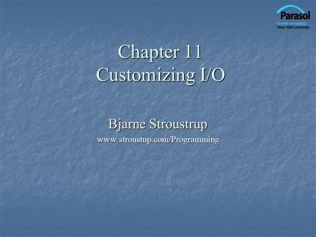 Chapter 11 Customizing I/O Bjarne Stroustrup www.stroustup.com/Programming.