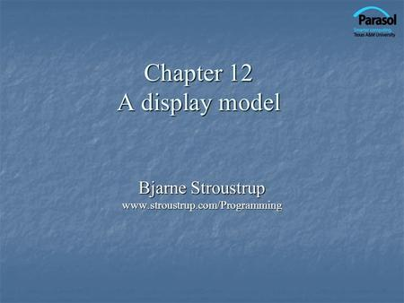 Chapter 12 A display model Bjarne Stroustrup www.stroustrup.com/Programming.