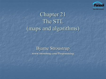 Chapter 21 The STL (maps and algorithms) Bjarne Stroustrup www.stroustrup.com/Programming.