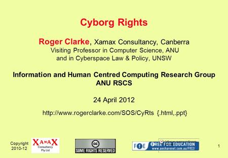 Copyright 2010-12 1 Roger Clarke, Xamax Consultancy, Canberra Visiting Professor in Computer Science, ANU and in Cyberspace Law & Policy, UNSW Information.