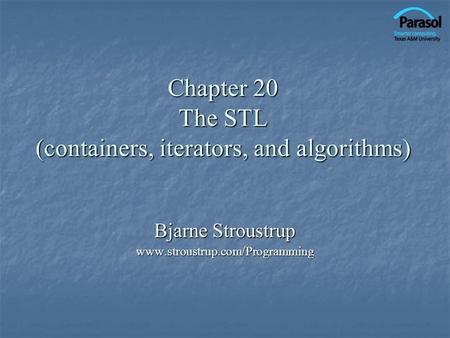 Chapter 20 The STL (containers, iterators, and algorithms) Bjarne Stroustrup www.stroustrup.com/Programming.