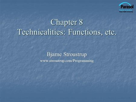 Chapter 8 Technicalities: Functions, etc. Bjarne Stroustrup www.stroustrup.com/Programming.