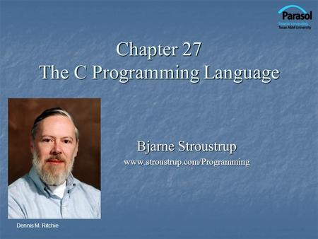 Chapter 27 The C Programming Language Bjarne Stroustrup www.stroustrup.com/Programming Dennis M. Ritchie.