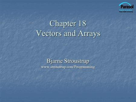 Chapter 18 Vectors and Arrays Bjarne Stroustrup www.stroustrup.com/Programming.