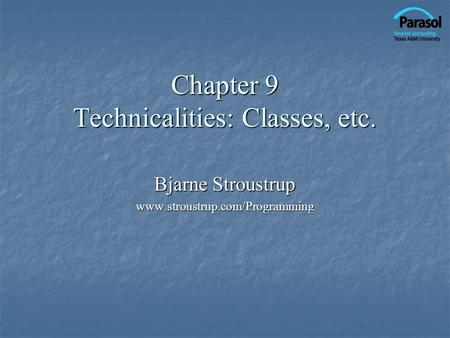 Chapter 9 Technicalities: Classes, etc. Bjarne Stroustrup www.stroustrup.com/Programming.