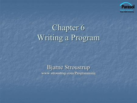 Chapter 6 Writing a Program Bjarne Stroustrup www.stroustrup.com/Programming.