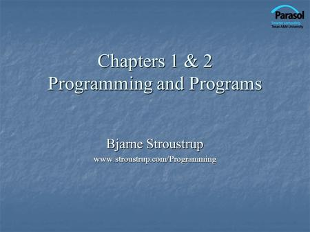 Chapters 1 & 2 Programming and Programs Bjarne Stroustrup www.stroustrup.com/Programming.