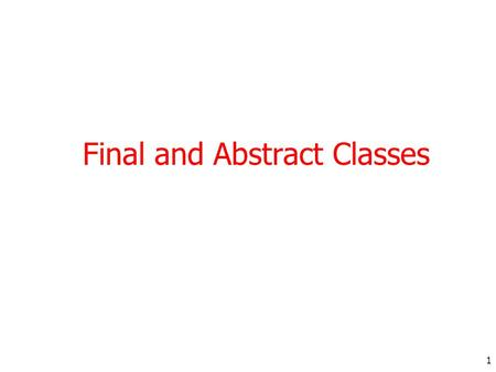 1 Final and Abstract Classes. 2 Restricting Inheritance Parent Child Inherited capability.