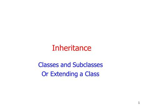 1 Inheritance Classes and Subclasses Or Extending a Class.