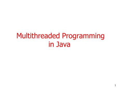 1 Multithreaded Programming in Java. 2 Agenda Introduction Thread Applications Defining Threads Java Threads and States Examples.