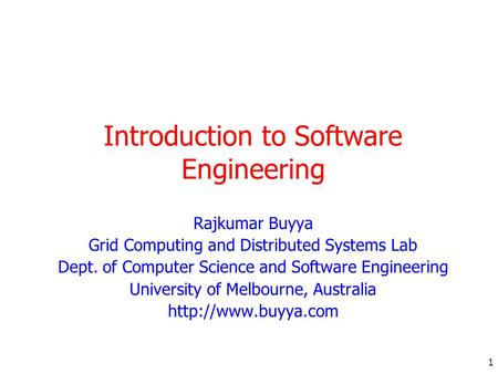1 Introduction to Software Engineering Rajkumar Buyya Grid Computing and Distributed Systems Lab Dept. of Computer Science and Software Engineering University.