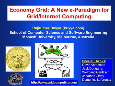 Economy Grid: A New e-Paradigm for Grid/Internet Computing Special Thanks: David Abramson Jack Dongarra Wolfgang Gentzsch Jonathan Giddy Domenico Laforenza.