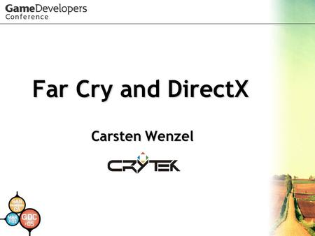 Far Cry and DirectX Carsten Wenzel Carsten Wenzel.