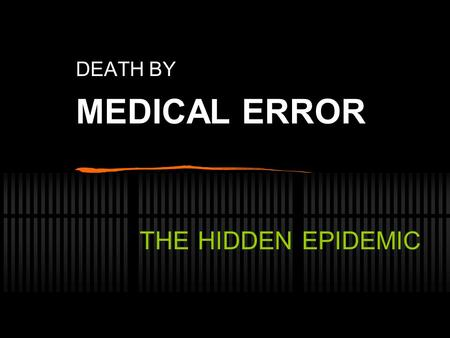 DEATH BY MEDICAL ERROR THE HIDDEN EPIDEMIC. By William Charney Editor of Epidemic of Medical Errors and Hospital-Acquired Infections.
