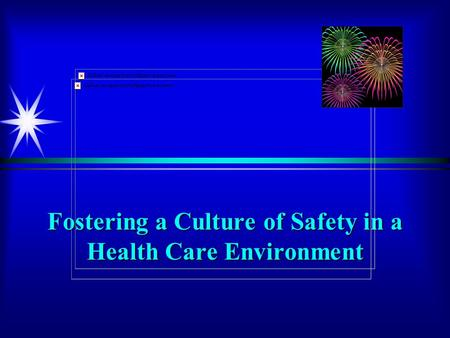 Fostering a Culture of Safety in a Health Care Environment.