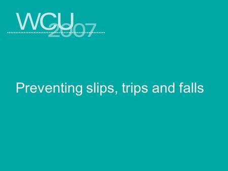 Preventing slips, trips and falls. Objectives List the leading causes of slips, trips and falls in an office or industrial setting. List the leading causes.
