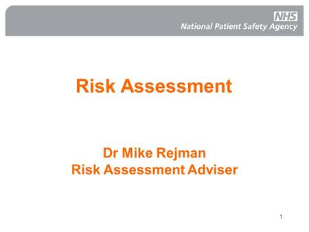 1 Risk Assessment Dr Mike Rejman Risk Assessment Adviser.