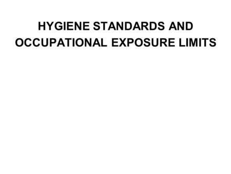 HYGIENE STANDARDS AND OCCUPATIONAL EXPOSURE LIMITS.