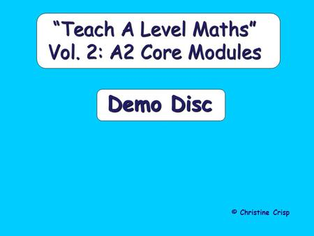 Demo Disc Teach A Level Maths Vol. 2: A2 Core Modules © Christine Crisp.