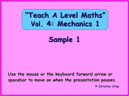 """Teach A Level Maths"" Vol. 4: Mechanics 1"