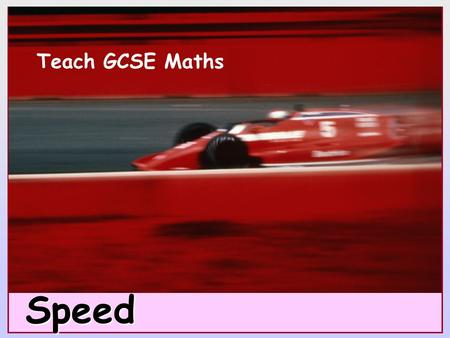 Teach GCSE Maths Speed. Speed © Christine Crisp Certain images and/or photos on this presentation are the copyrighted property of JupiterImages and are.