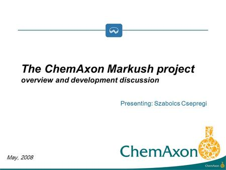 May, 2008 Presenting: Szabolcs Csepregi The ChemAxon Markush project overview and development discussion.
