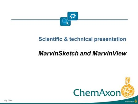 Scientific & technical presentation MarvinSketch and MarvinView May 2008.