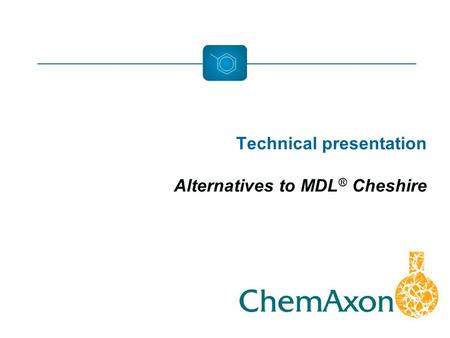 Technical presentation Alternatives to MDL ® Cheshire.