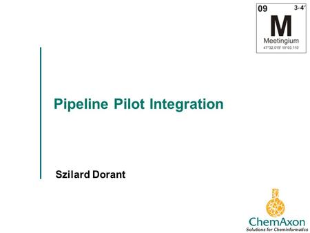 Pipeline Pilot Integration Szilard Dorant Solutions for Cheminformatics.