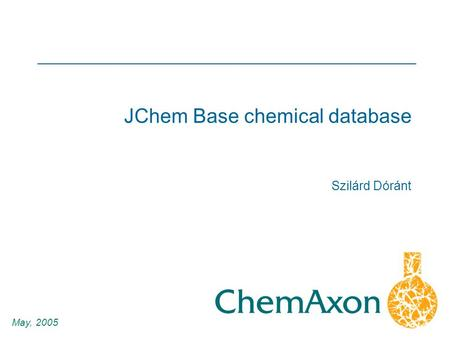 1 Szilárd Dóránt May, 2005 JChem Base chemical database.
