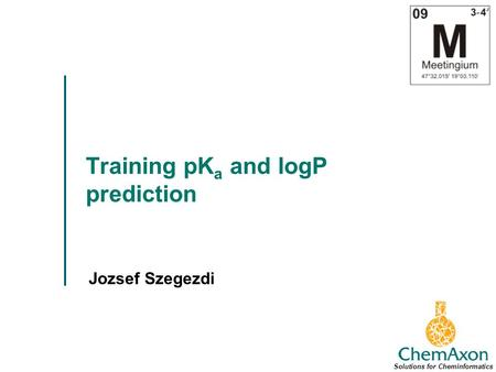 Training pK a and logP prediction Jozsef Szegezdi Solutions for Cheminformatics.