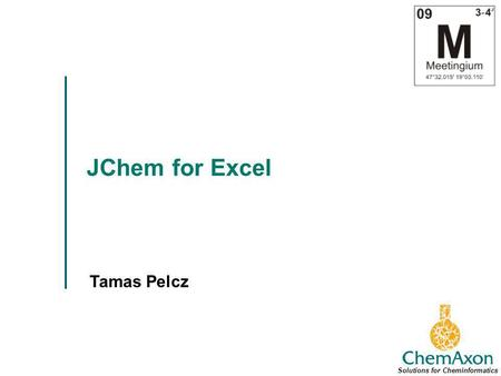 JChem for Excel Tamas Pelcz Solutions for Cheminformatics.