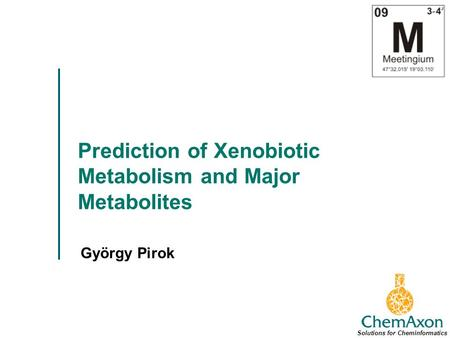 Prediction of Xenobiotic Metabolism and Major Metabolites György Pirok Solutions for Cheminformatics.