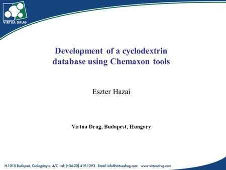 Development of a cyclodextrin database using Chemaxon tools Eszter Hazai Virtua Drug, Budapest, Hungary.
