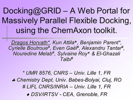 – A Web Portal for Massively Parallel Flexible Docking, using the ChemAxon toolkit. Dragos Horvath*, Kun Attila, Benjamin Parent*, Cyrielle.