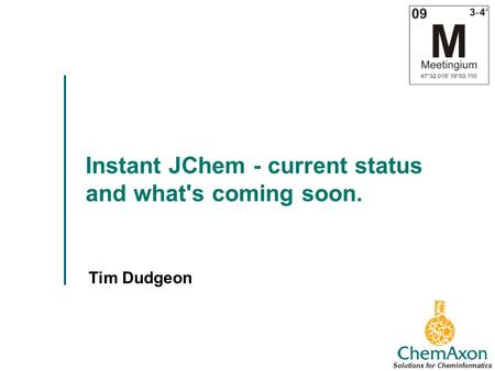 Instant JChem - current status and what's coming soon. Tim Dudgeon Solutions for Cheminformatics.