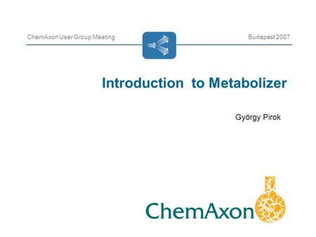 Introduction to Metabolizer ChemAxon User Group MeetingBudapest 2007 György Pirok.