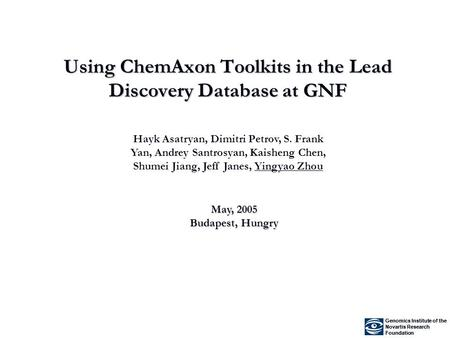 Using ChemAxon Toolkits in the Lead Discovery Database at GNF Genomics Institute of the Novartis Research Foundation Genomics Institute of the Novartis.