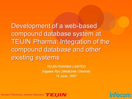 Development of a web-based compound database system at TEIJIN Pharma: Integration of the compound database and other existing systems TEIJIN PHARMA LIMITED.