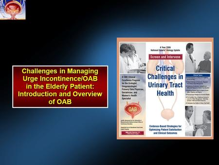 Challenges in Managing Urge Incontinence/OAB in the Elderly Patient: Introduction and Overview of OAB.