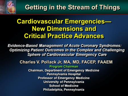 Charles V. Pollack Jr, MA, MD, FACEP, FAAEM Program Chairman Chairman, Department of Emergency Medicine Pennsylvania Hospital Professor of Emergency Medicine.