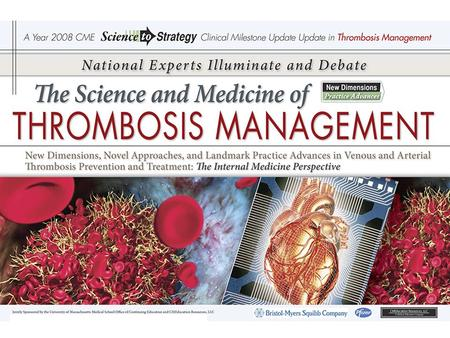 The Science and Medicine of Thrombosis Management New Dimensions, Novel Approaches, and Landmark Practice Advances in Venous and Arterial Thrombosis Prevention.