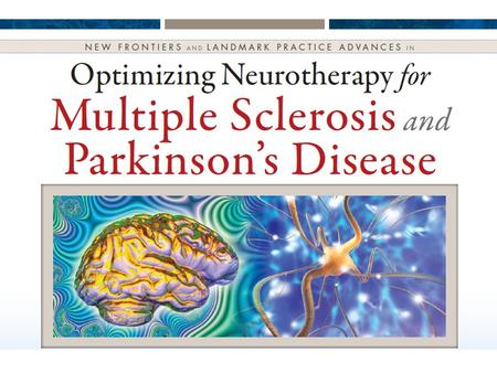 Optimizing Neurotherapy for Multiple Sclerosis and Parkinsons Disease Applying Science, Expert Analysis, Guidelines, and Landmark Trials to the Front.