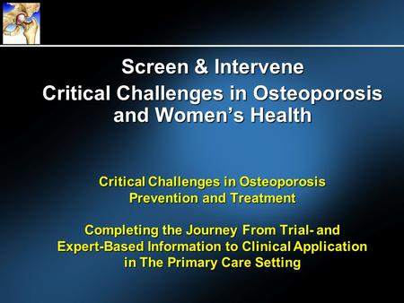 Critical Challenges in Osteoporosis Prevention and Treatment Completing the Journey From Trial- and Expert-Based Information to Clinical Application in.