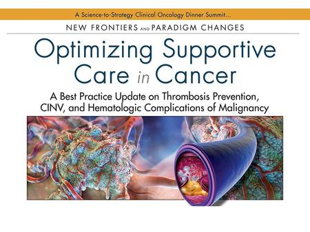 New Frontiers and Paradigm Changes in Optimizing Supportive Care in Cancer Focus on Thrombosis Prevention, CINV, and Hematologic Complications of Malignancy.