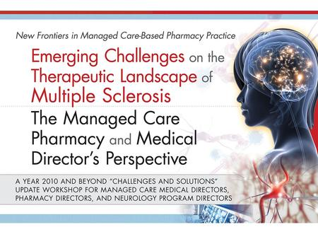 The Evolving Landscape of MS Therapy New Frontiers in Managed Care Pharmacy Practice Emerging Challenges on the Therapeutic Landscape of Multiple Sclerosis.