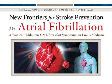 New Frontiers in Stroke Prevention for Atrial Fibrillation Focus on Evolving Strategies for Initial Assessment, Risk Stratification, Monitoring, and Pharmacologic.